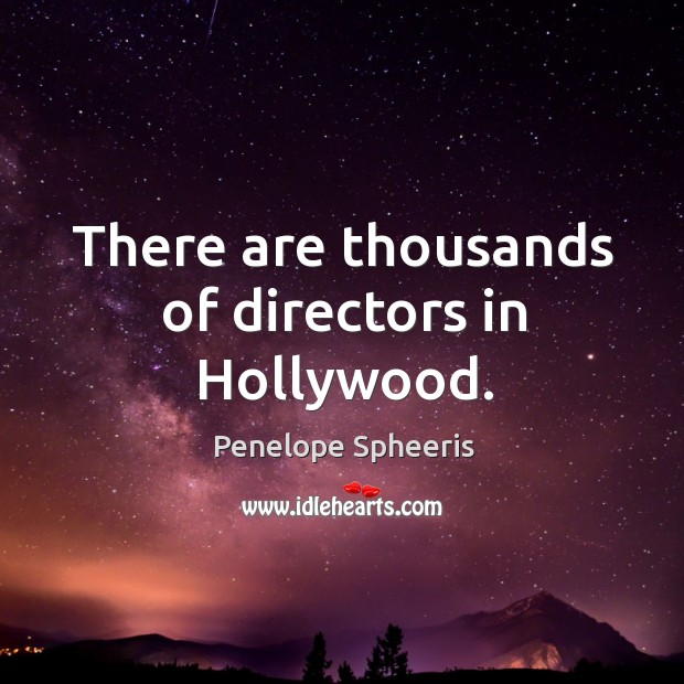 There are thousands of directors in hollywood. Penelope Spheeris Picture Quote