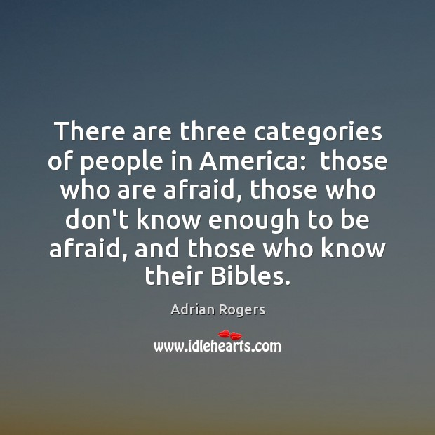 There are three categories of people in America:  those who are afraid, Adrian Rogers Picture Quote