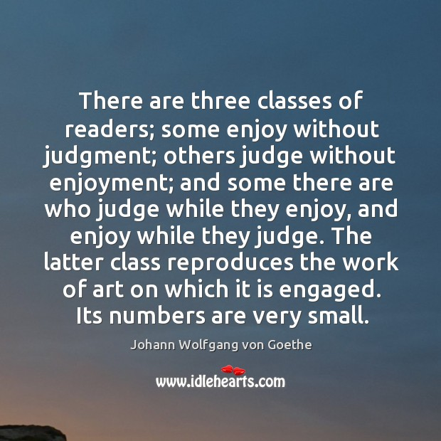 There are three classes of readers; some enjoy without judgment; others judge Image