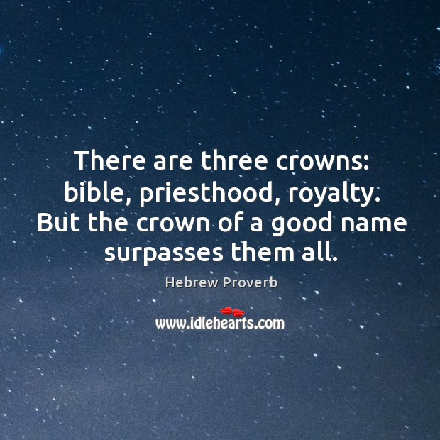 There are three crowns: bible, priesthood, royalty. Hebrew Proverbs Image
