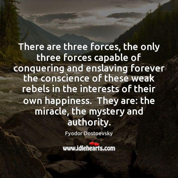 There are three forces, the only three forces capable of conquering and Image