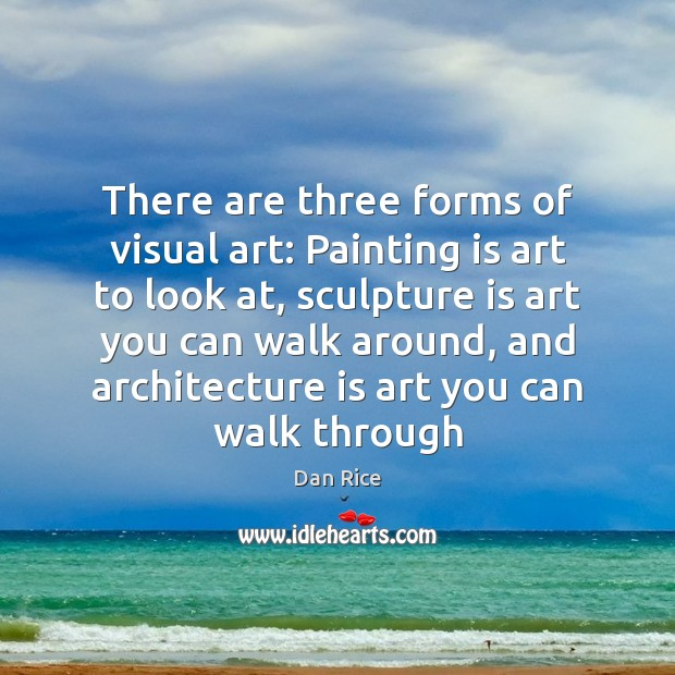 There are three forms of visual art: Painting is art to look Architecture Quotes Image