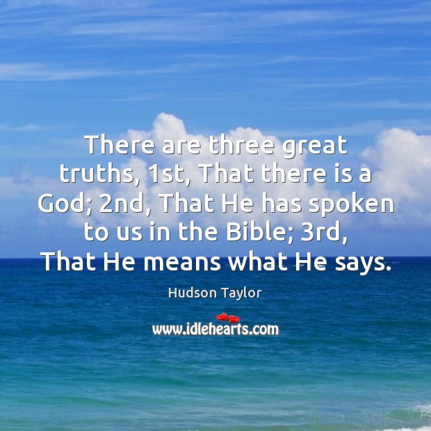 There are three great truths, 1st, That there is a God; 2nd, Image