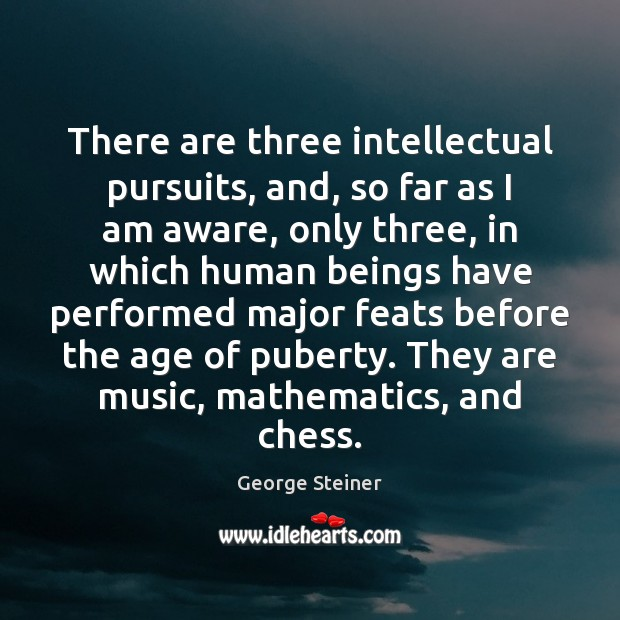 There are three intellectual pursuits, and, so far as I am aware, Image