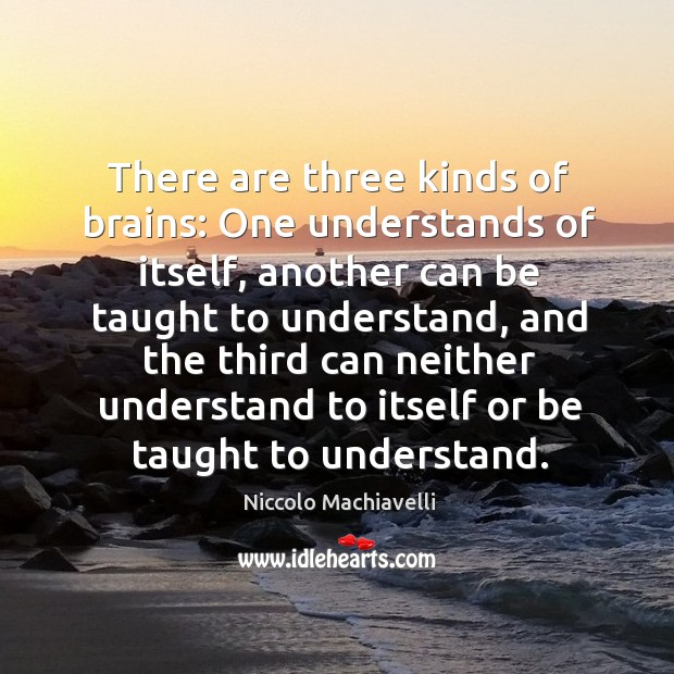 There are three kinds of brains: One understands of itself, another can Image