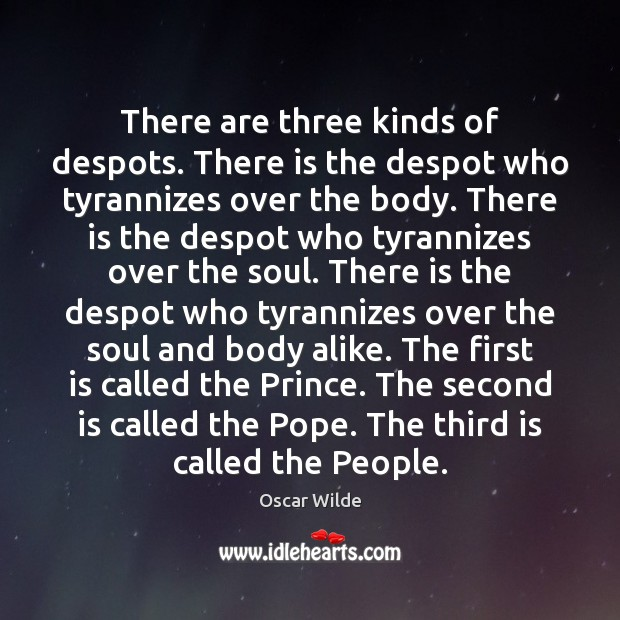 Image, There are three kinds of despots. There is the despot who tyrannizes