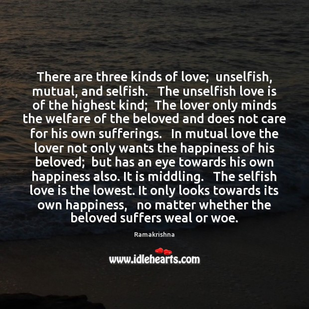 There are three kinds of love;  unselfish, mutual, and selfish.   The unselfish Selfish Quotes Image