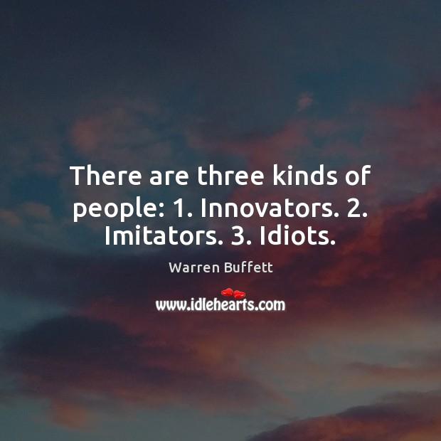 Image, There are three kinds of people: 1. Innovators. 2. Imitators. 3. Idiots.