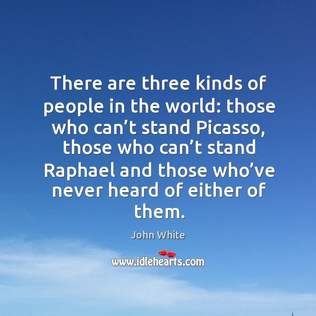 There are three kinds of people in the world: those who can't stand picasso Image