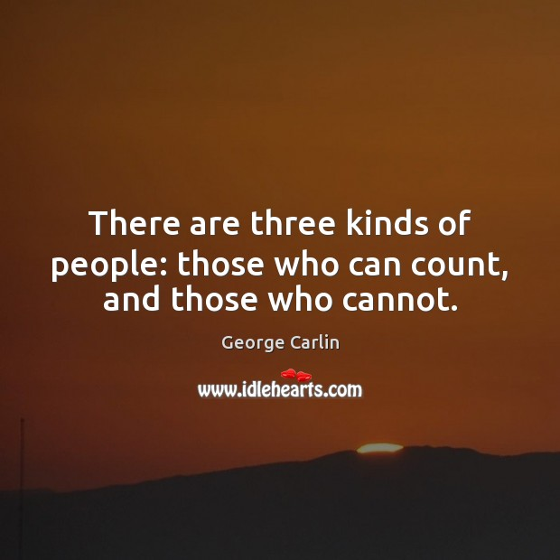 Image, There are three kinds of people: those who can count, and those who cannot.
