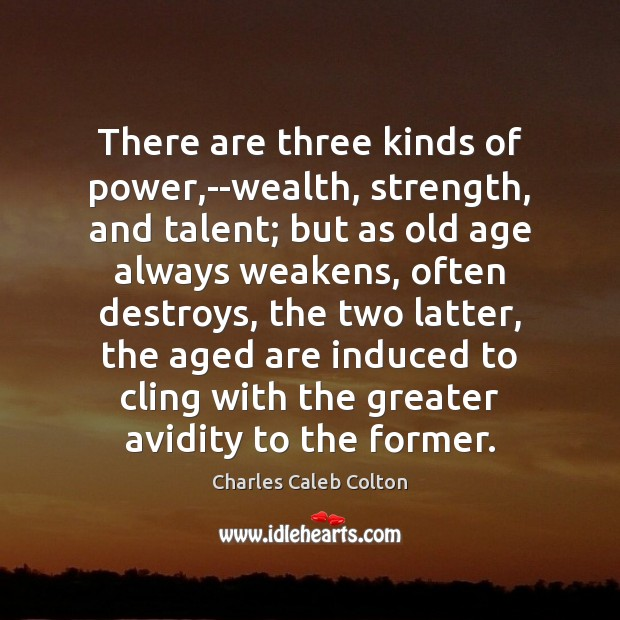 There are three kinds of power,–wealth, strength, and talent; but as Charles Caleb Colton Picture Quote