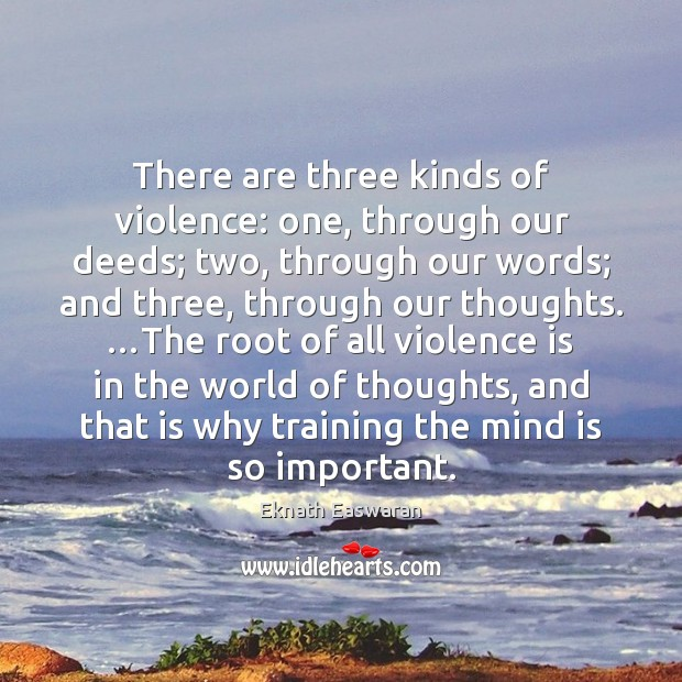 There are three kinds of violence: one, through our deeds; two, through Image