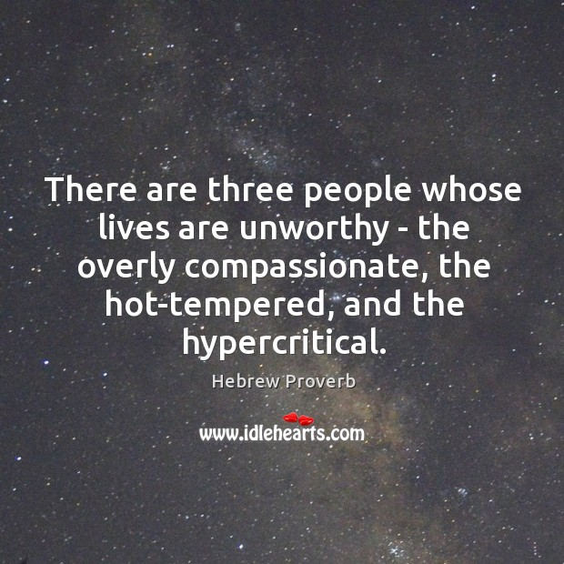 There are three people whose lives are unworthy Hebrew Proverbs Image