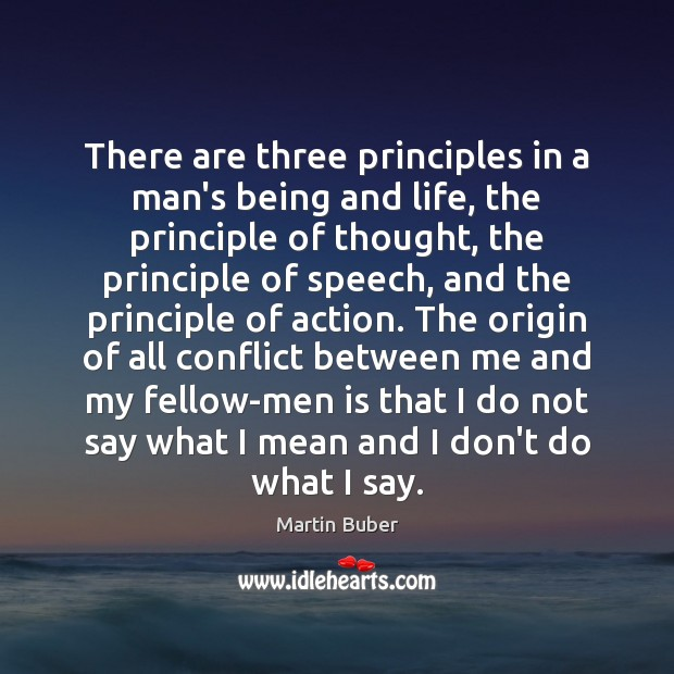 There are three principles in a man's being and life, the principle Martin Buber Picture Quote