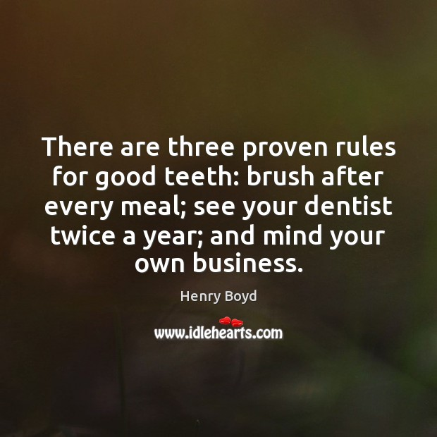 There are three proven rules for good teeth: brush after every meal; Image