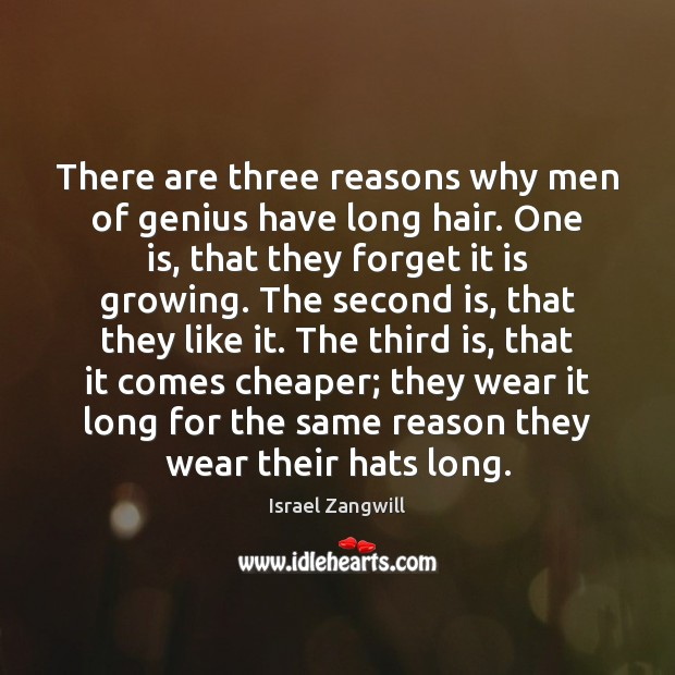 There are three reasons why men of genius have long hair. One Image