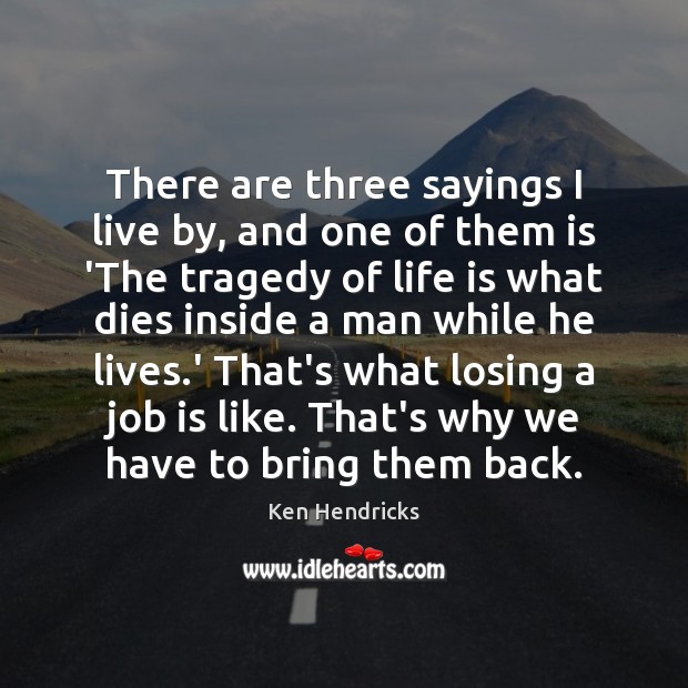 There are three sayings I live by, and one of them is Image