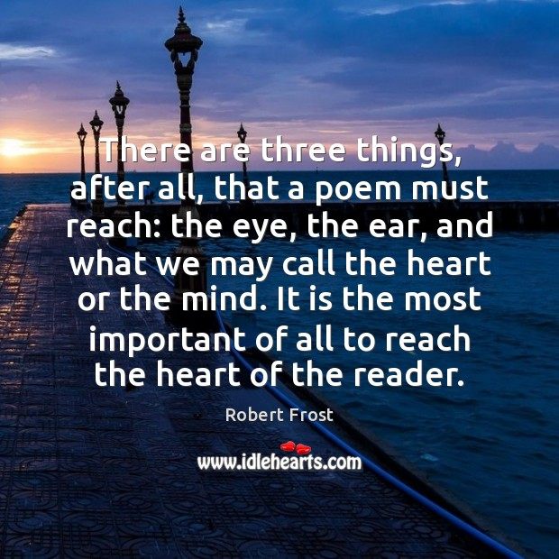 There are three things, after all, that a poem must reach: the Image
