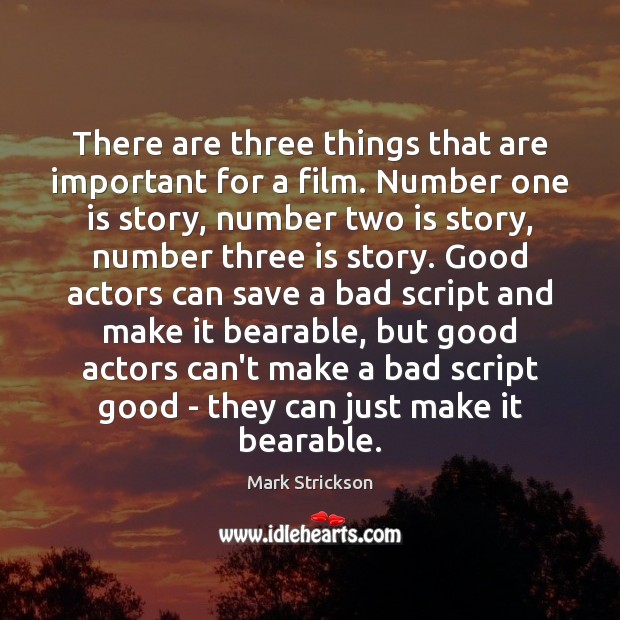 There are three things that are important for a film. Number one Image