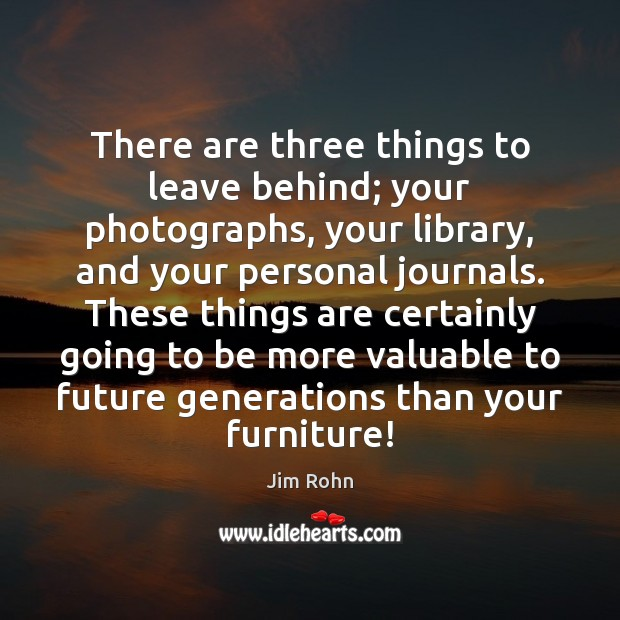 There are three things to leave behind; your photographs, your library, and Image