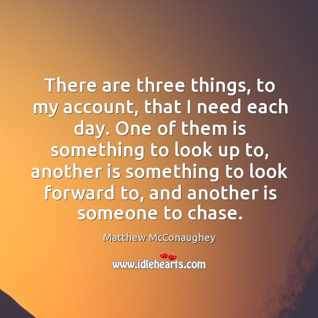Image, There are three things, to my account, that I need each day.