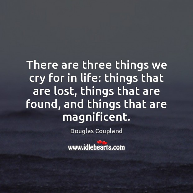There are three things we cry for in life: things that are Image