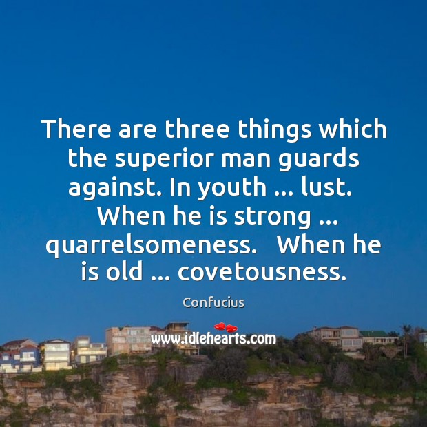 There are three things which the superior man guards against. In youth … Image