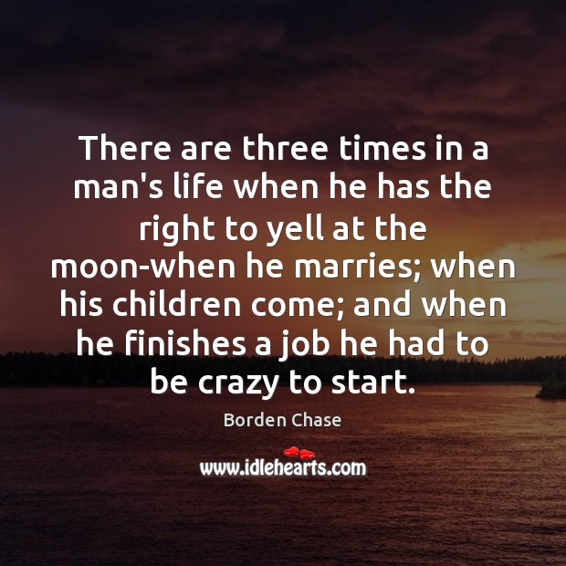 Image, There are three times in a man's life when he has the