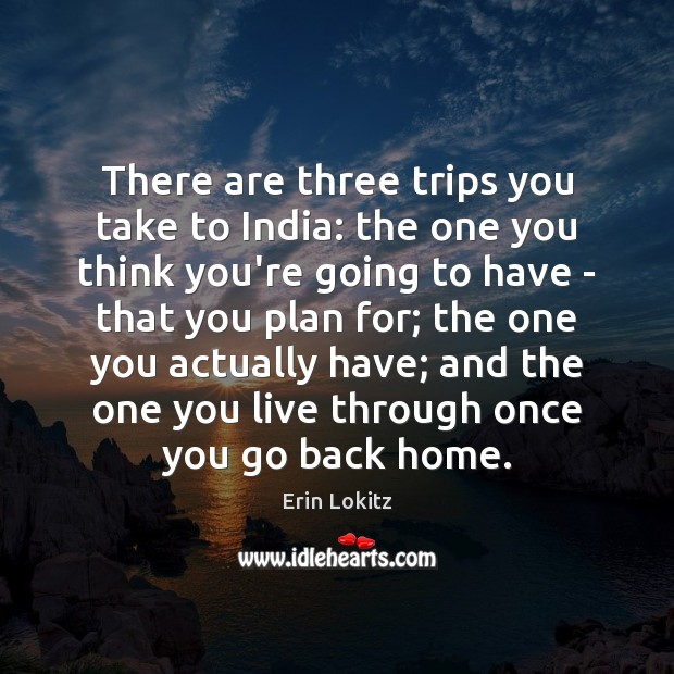 There are three trips you take to India: the one you think Image