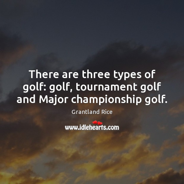 There are three types of golf: golf, tournament golf and Major championship golf. Image