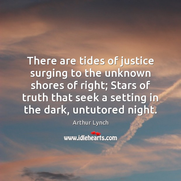 Image, There are tides of justice surging to the unknown shores of right;