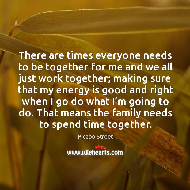 Image, There are times everyone needs to be together for me and we all just work together;