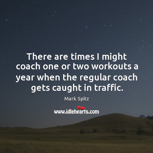 There are times I might coach one or two workouts a year when the regular coach gets caught in traffic. Image