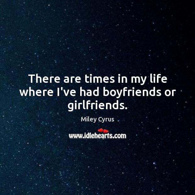 Image, There are times in my life where I've had boyfriends or girlfriends.