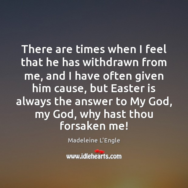 There are times when I feel that he has withdrawn from me, Easter Quotes Image