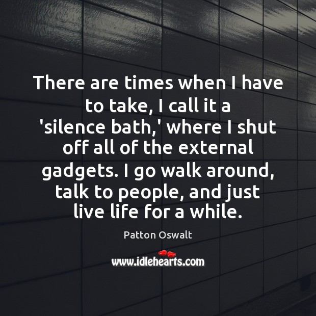There are times when I have to take, I call it a Patton Oswalt Picture Quote