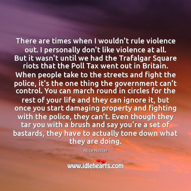 Image, There are times when I wouldn't rule violence out. I personally don't