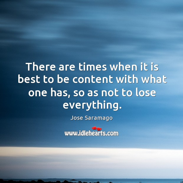There are times when it is best to be content with what one has, so as not to lose everything. Image