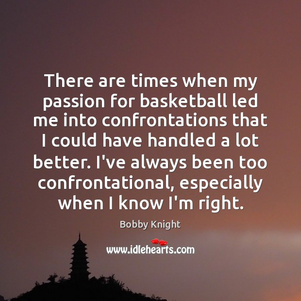Image, There are times when my passion for basketball led me into confrontations