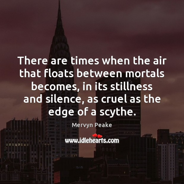 There are times when the air that floats between mortals becomes, in Image