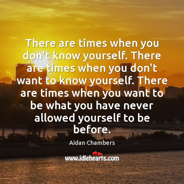 Image, There are times when you don't know yourself. There are times when