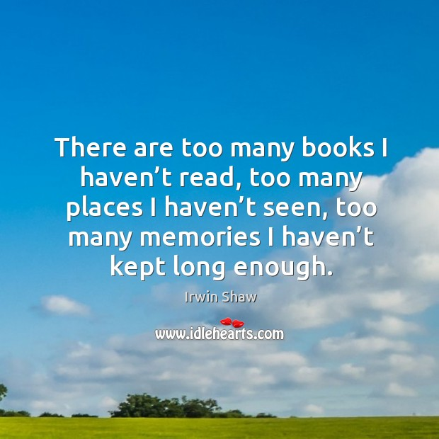 Image, There are too many books I haven't read, too many places I haven't seen