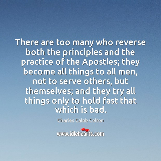 There are too many who reverse both the principles and the practice Image