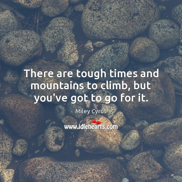 Image, There are tough times and mountains to climb, but you've got to go for it.