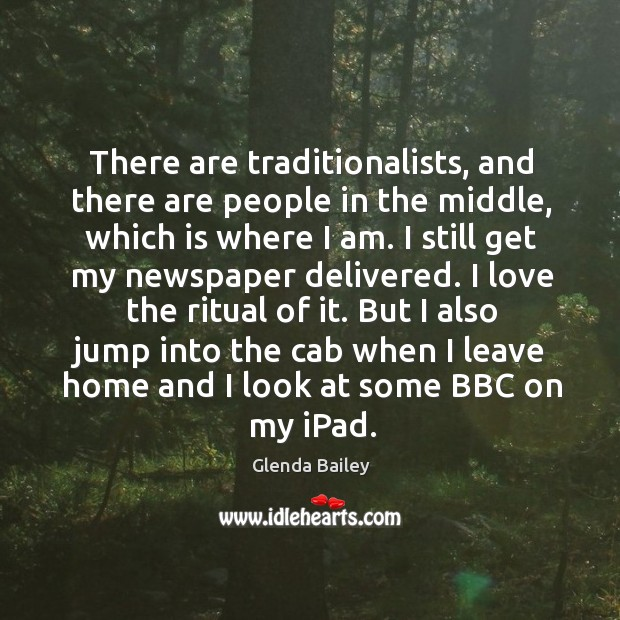 There are traditionalists, and there are people in the middle, which is Image
