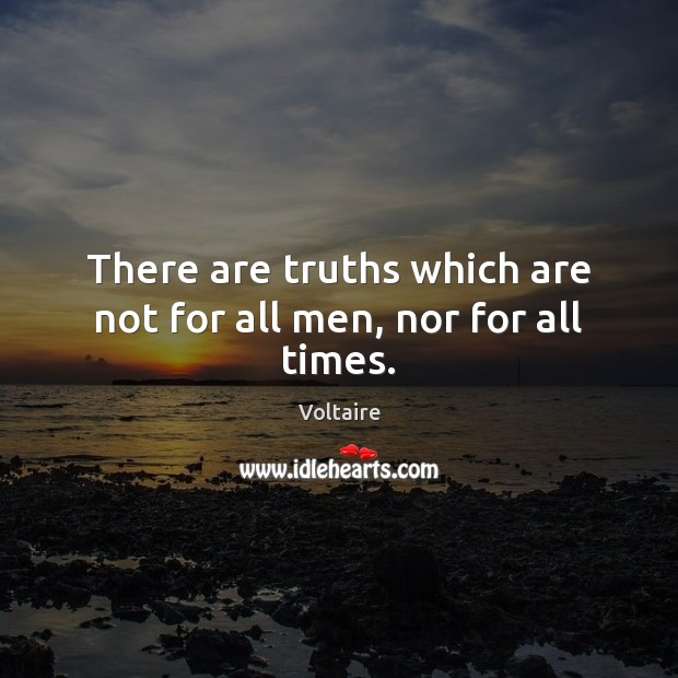 Image, There are truths which are not for all men, nor for all times.