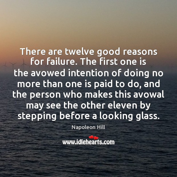 There are twelve good reasons for failure. The first one is the Napoleon Hill Picture Quote