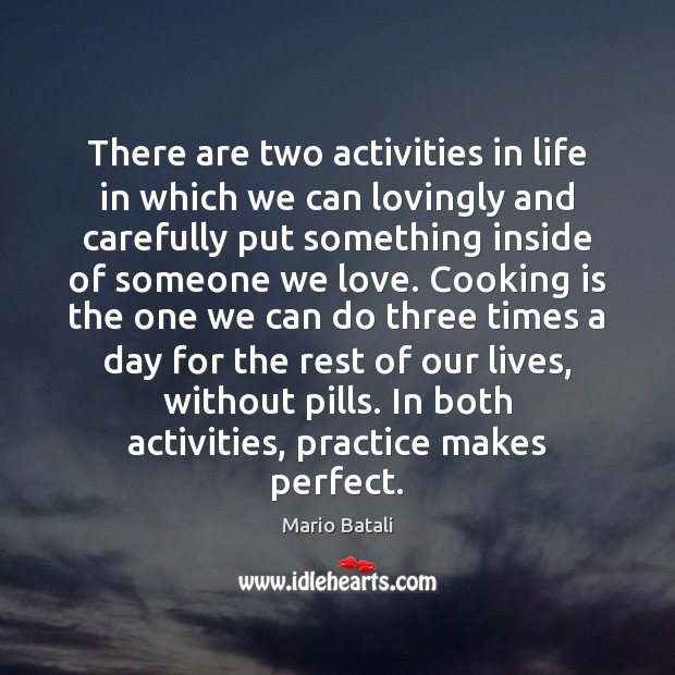 There are two activities in life in which we can lovingly and Mario Batali Picture Quote