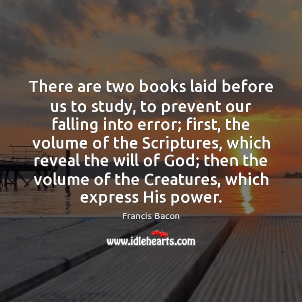 There are two books laid before us to study, to prevent our Image