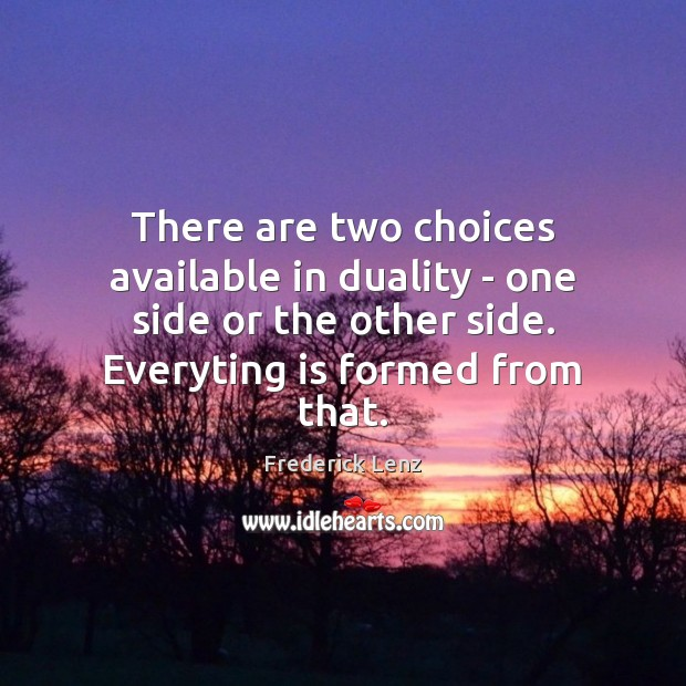 There are two choices available in duality – one side or the Image